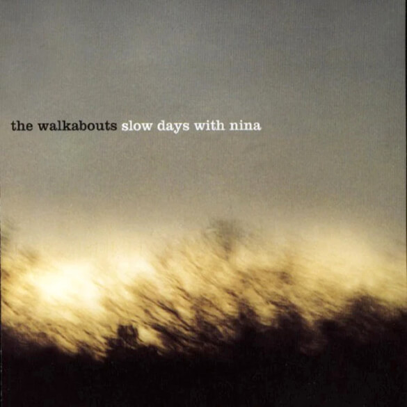 The Walkabouts: Slow Days With Nina